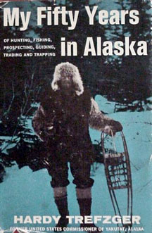Book for sale: My fifty years of hunting, fishing,               prospecting, guiding, trading, and trapping in Alaska by               Hardy Trefzger